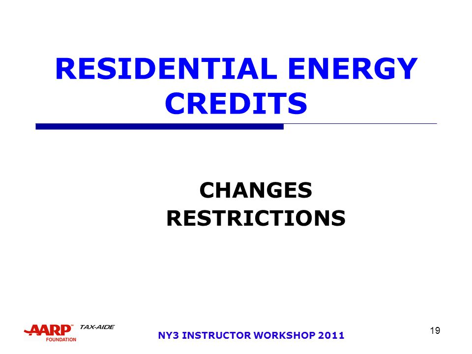 19 NY3 INSTRUCTOR WORKSHOP 2011 RESIDENTIAL ENERGY CREDITS CHANGES RESTRICTIONS