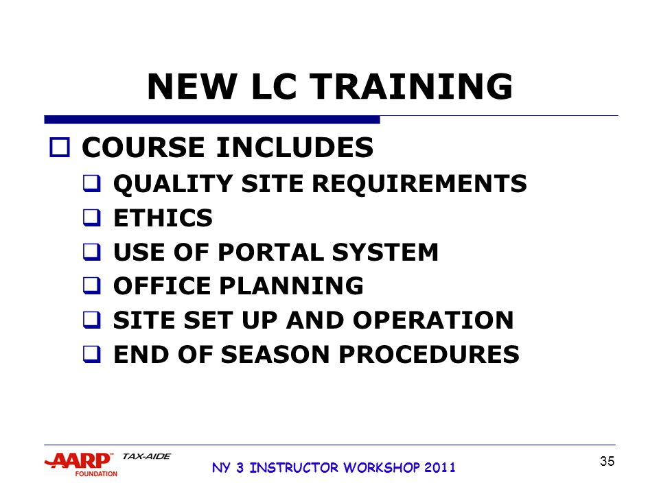 NY 3 INSTRUCTOR WORKSHOP 2011 35 NEW LC TRAINING  COURSE INCLUDES  QUALITY SITE REQUIREMENTS  ETHICS  USE OF PORTAL SYSTEM  OFFICE PLANNING  SITE SET UP AND OPERATION  END OF SEASON PROCEDURES