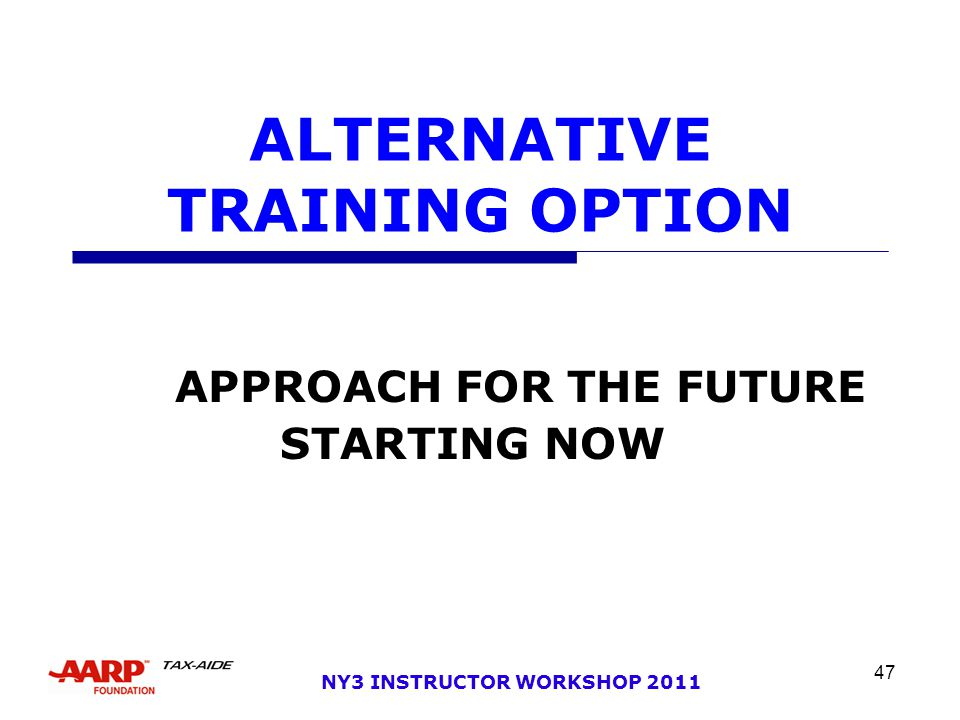47 NY3 INSTRUCTOR WORKSHOP 2011 ALTERNATIVE TRAINING OPTION APPROACH FOR THE FUTURE STARTING NOW