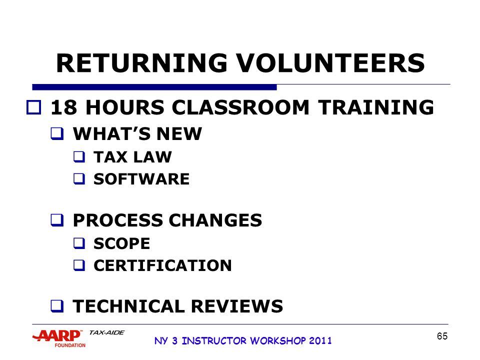 NY 3 INSTRUCTOR WORKSHOP 2011 65 RETURNING VOLUNTEERS  18 HOURS CLASSROOM TRAINING  WHAT'S NEW  TAX LAW  SOFTWARE  PROCESS CHANGES  SCOPE  CERTIFICATION  TECHNICAL REVIEWS