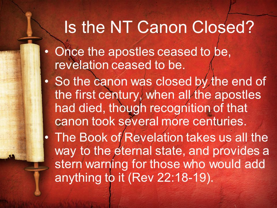 Is the NT Canon Closed. Once the apostles ceased to be, revelation ceased to be.