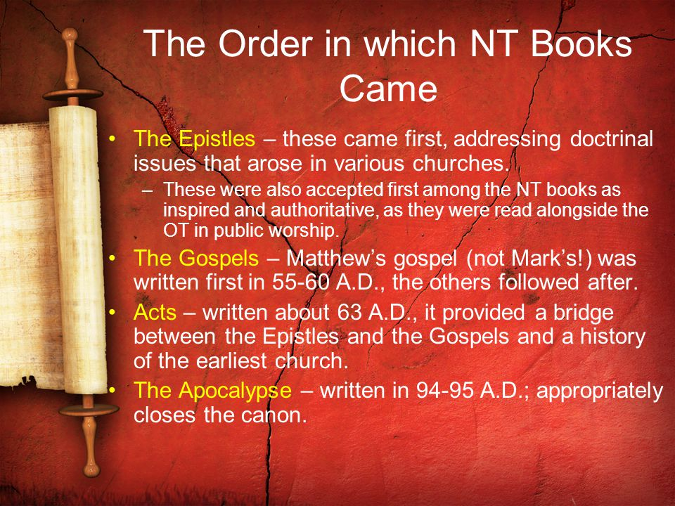The Order in which NT Books Came The Epistles – these came first, addressing doctrinal issues that arose in various churches.