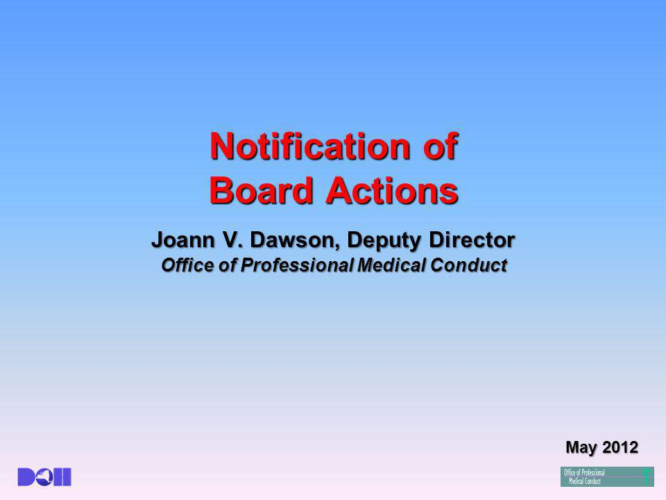 Notification of Board Actions Joann V. Dawson, Deputy Director Office of Professional Medical Conduct May 2012