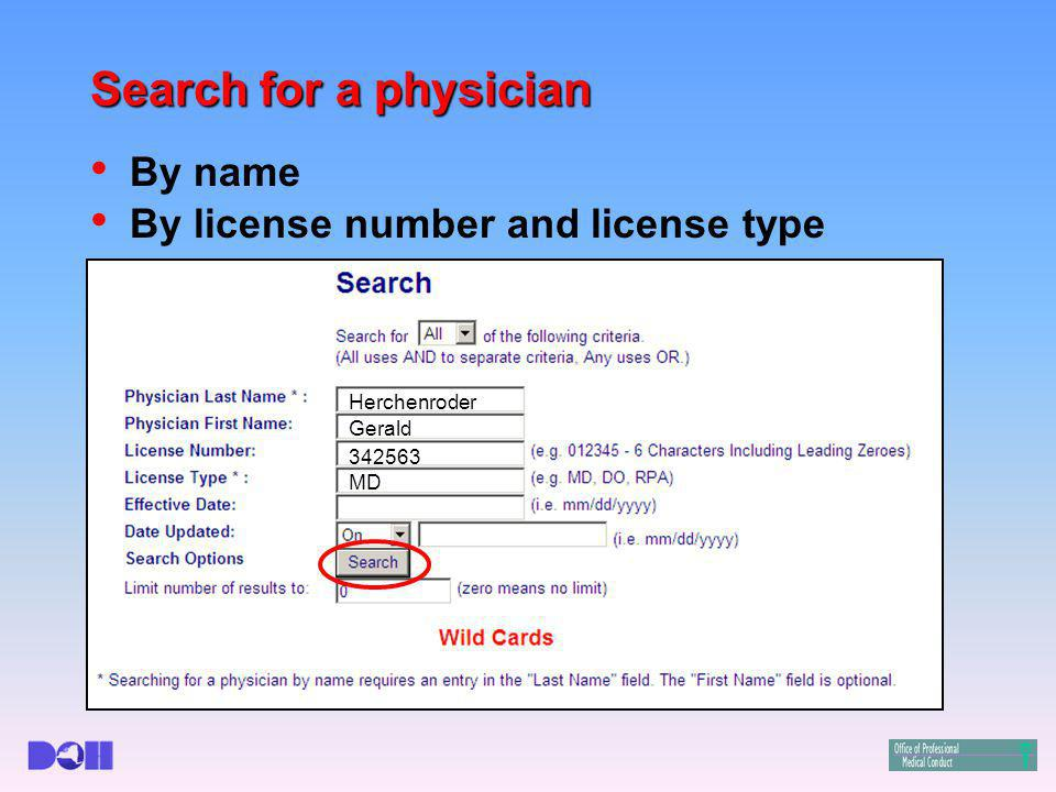 Search for a physician By name By license number and license type Herchenroder Gerald 342563 MD