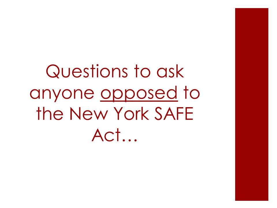 Questions to ask anyone opposed to the New York SAFE Act…