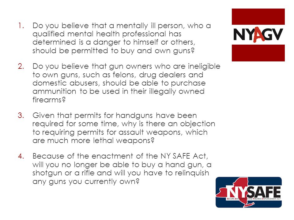 1.Do you believe that a mentally ill person, who a qualified mental health professional has determined is a danger to himself or others, should be permitted to buy and own guns.