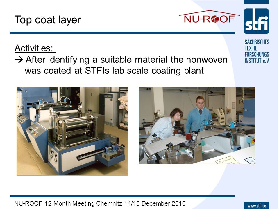 NU-ROOF 12 Month Meeting Chemnitz 14/15 December 2010 Top coat layer Activities:  After identifying a suitable material the nonwoven was coated at ST