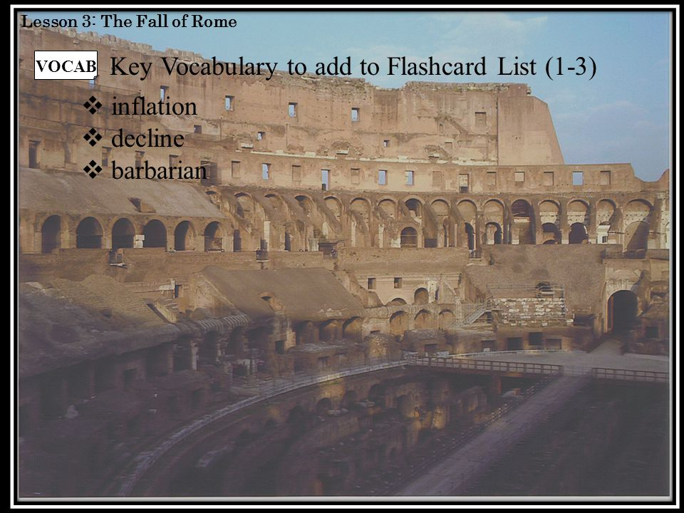 Lesson 3: The Fall of Rome L 12 W ARM- U P # 2 What are some challenges that an empire, or country, could face that would threaten its existence?