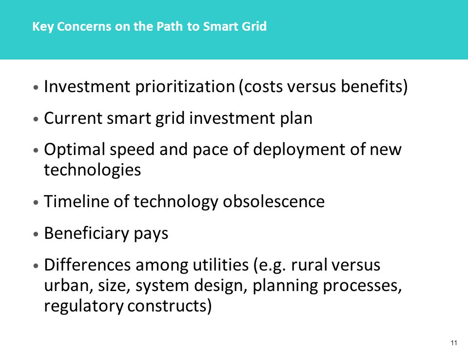 11 Key Concerns on the Path to Smart Grid Investment prioritization (costs versus benefits) Current smart grid investment plan Optimal speed and pace