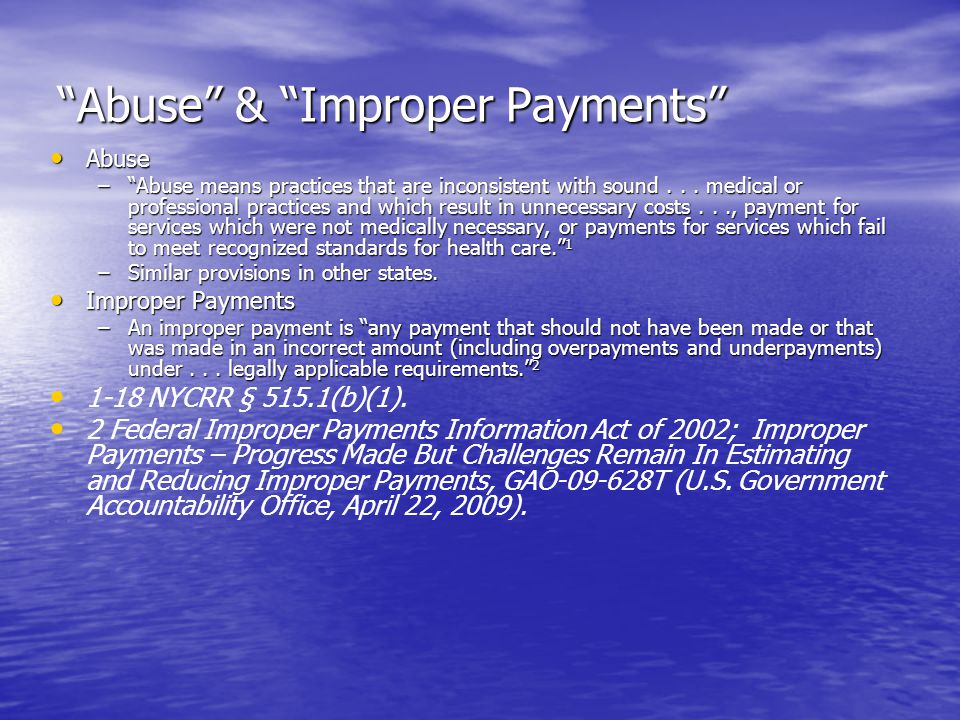 Abuse & Improper Payments Abuse Abuse – Abuse means practices that are inconsistent with sound...