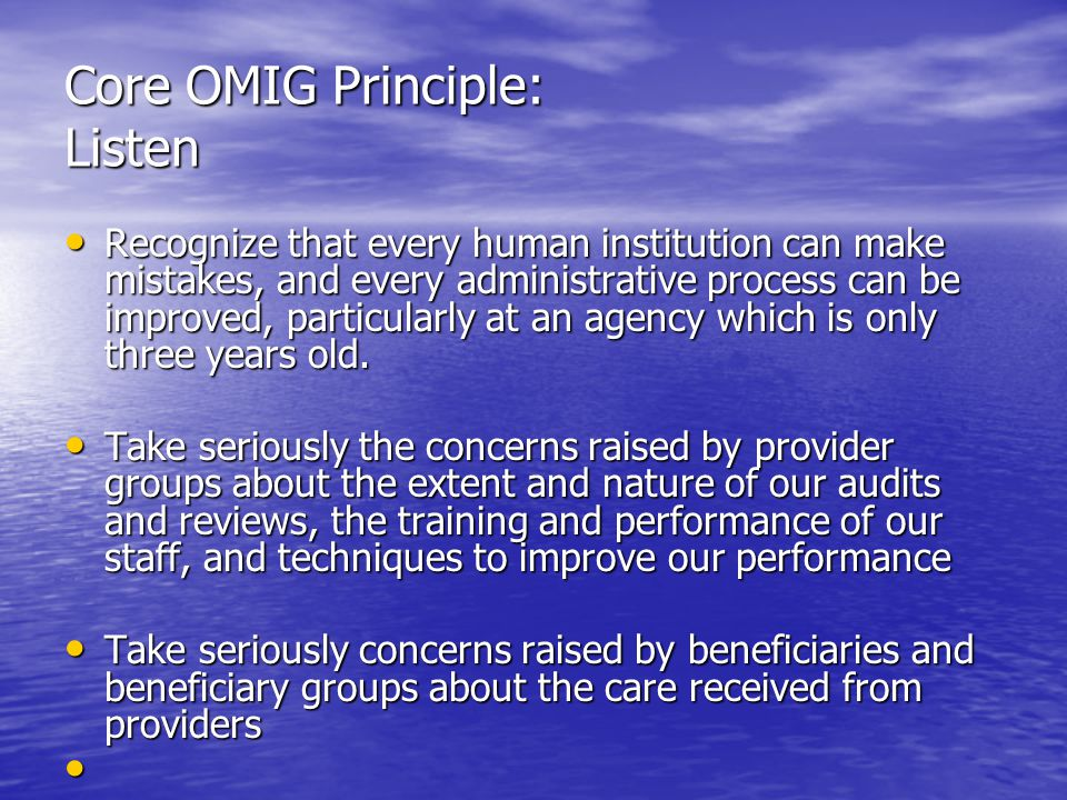 Core OMIG Principle: Listen Recognize that every human institution can make mistakes, and every administrative process can be improved, particularly at an agency which is only three years old.