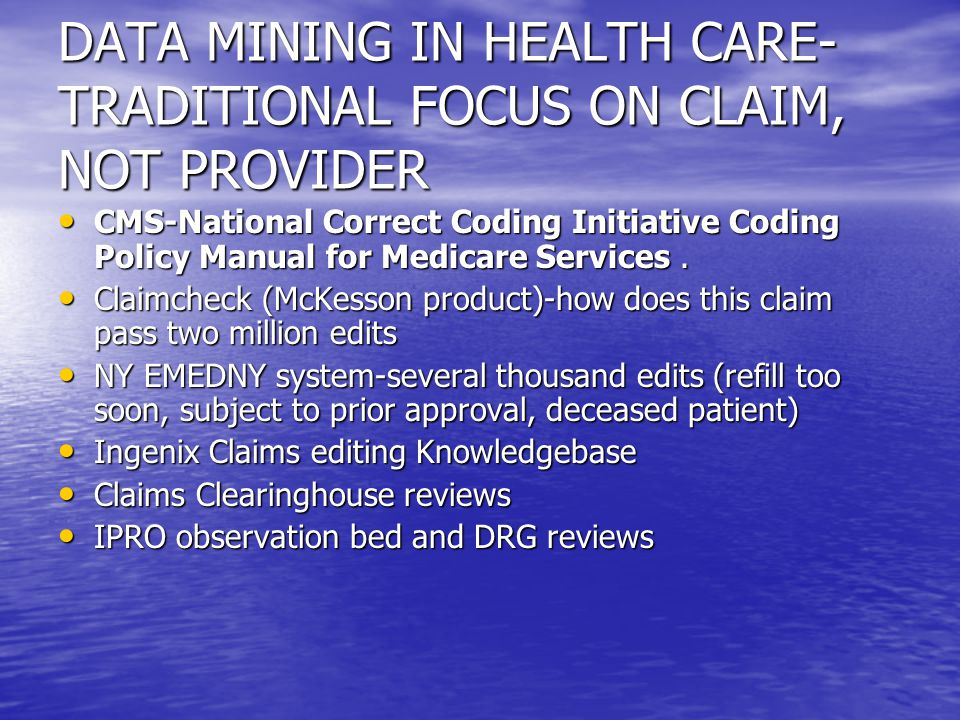 DATA MINING IN HEALTH CARE- TRADITIONAL FOCUS ON CLAIM, NOT PROVIDER CMS-National Correct Coding Initiative Coding Policy Manual for Medicare Services.