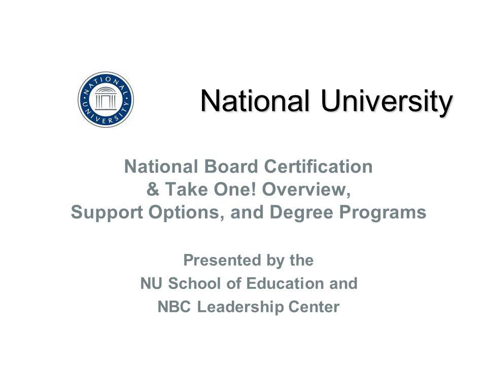 National University National Board Certification & Take One.