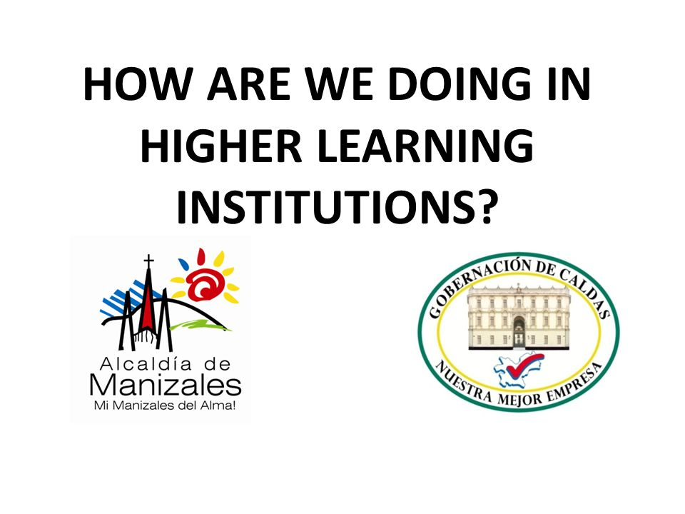 HOW ARE WE DOING IN HIGHER LEARNING INSTITUTIONS?