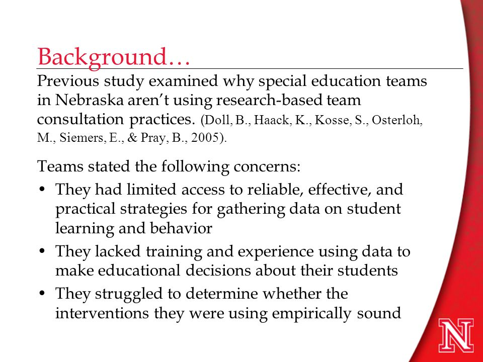 Background… Previous study examined why special education teams in Nebraska aren't using research-based team consultation practices.