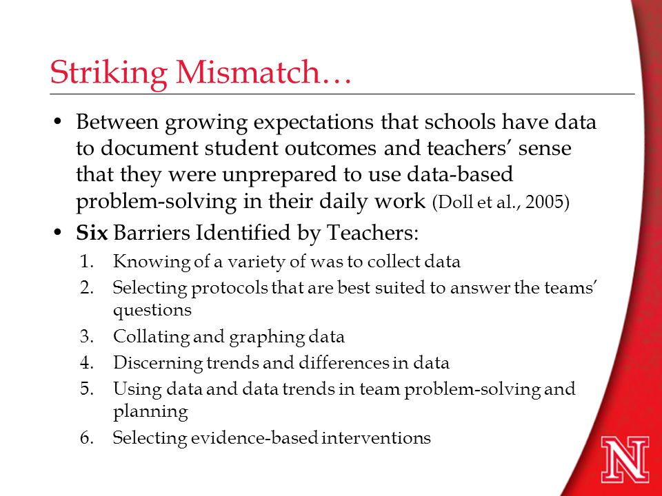 The Solution… Train teachers and other educational professionals to be the data experts in their schools by addressing the barriers to effective data-based problem-solving.