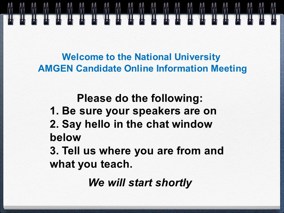 Welcome to the National University AMGEN Candidate Online Information Meeting 1.