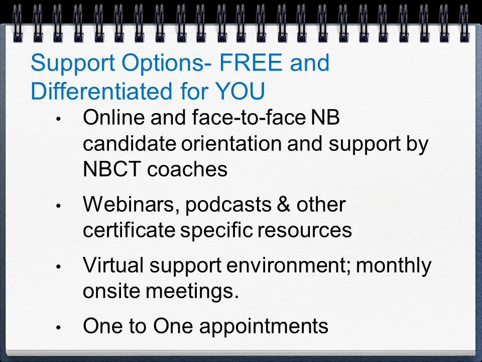 Online and face-to-face NB candidate orientation and support by NBCT coaches Webinars, podcasts & other certificate specific resources Virtual support environment; monthly onsite meetings.