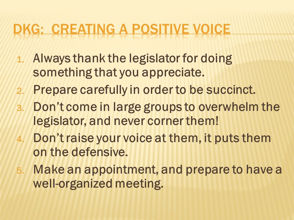 1.Always thank the legislator for doing something that you appreciate.