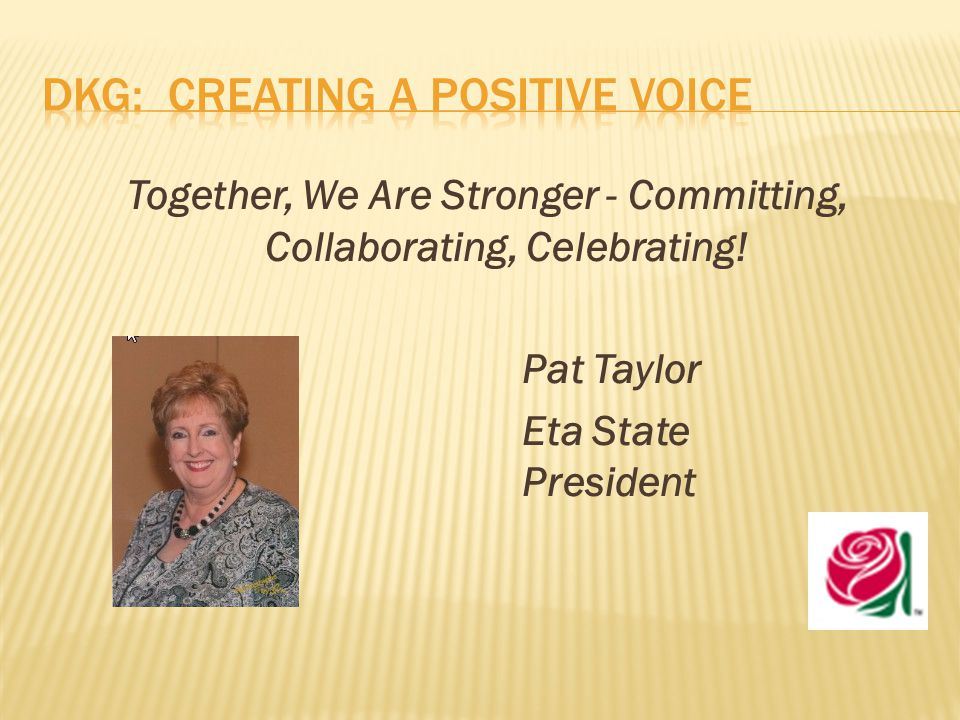 Together, We Are Stronger - Committing, Collaborating, Celebrating! Pat Taylor Eta State President