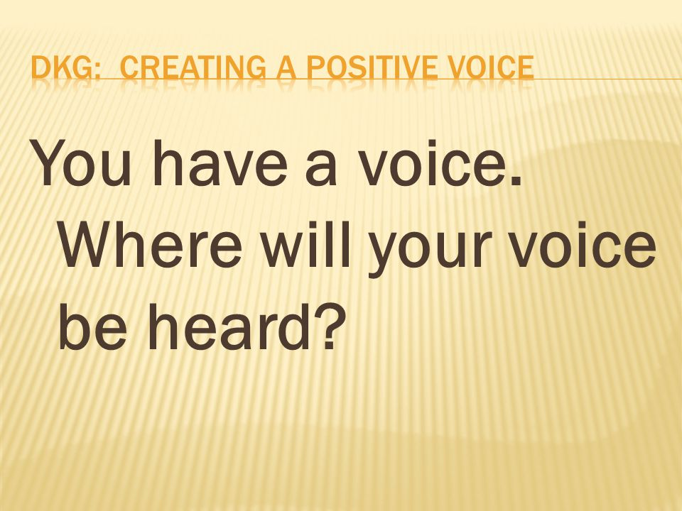 You have a voice. Where will your voice be heard?