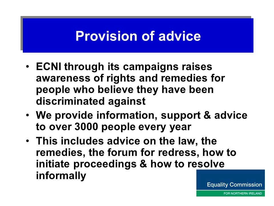 Provision of advice ECNI through its campaigns raises awareness of rights and remedies for people who believe they have been discriminated against We