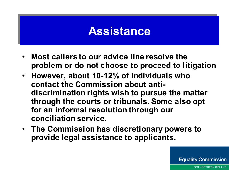 Assistance Most callers to our advice line resolve the problem or do not choose to proceed to litigation However, about 10-12% of individuals who cont