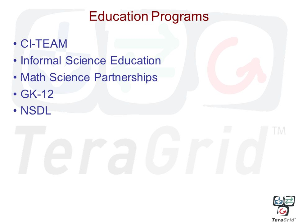 Education Programs CI-TEAM Informal Science Education Math Science Partnerships GK-12 NSDL