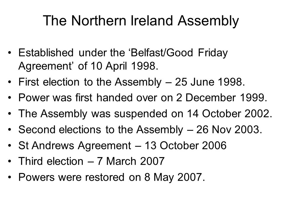 The Northern Ireland Assembly Established under the 'Belfast/Good Friday Agreement' of 10 April 1998. First election to the Assembly – 25 June 1998. P