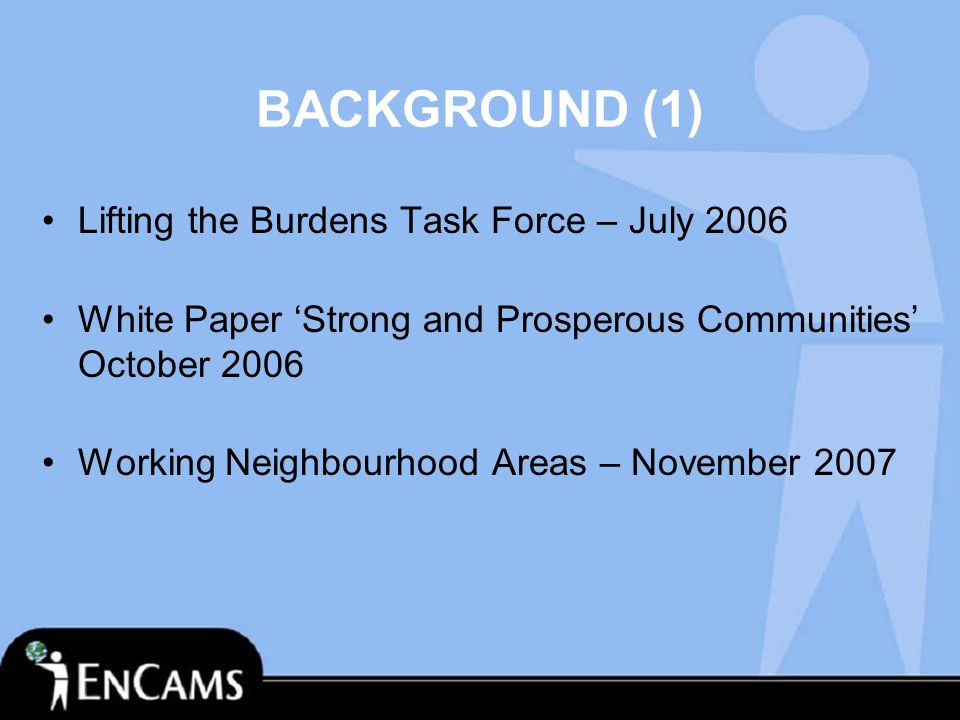 BACKGROUND (2) Local Area Agreement Process Comprehensive Area Assessment – Nov 2007 National Indicator Set (198) – Nov 2007 Creating Strong, Safe and Prosperous Communities – Nov 2007