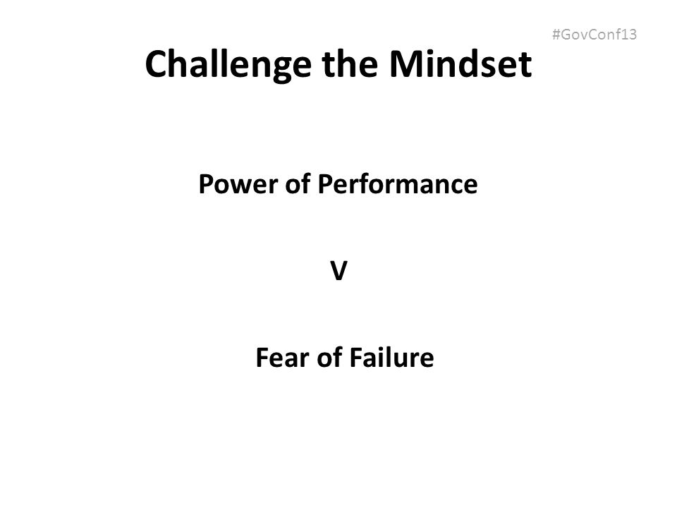 #GovConf13 Challenge the Mindset Power of Performance V Fear of Failure