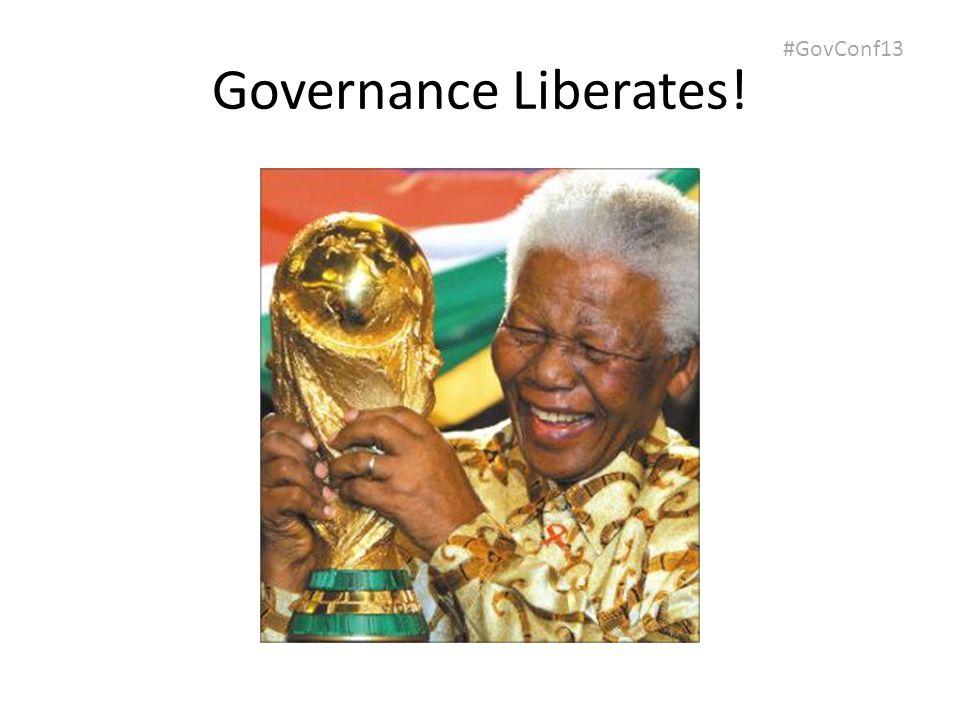 #GovConf13 Governance Liberates!
