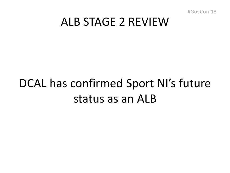 #GovConf13 ALB STAGE 2 REVIEW DCAL has confirmed Sport NI's future status as an ALB