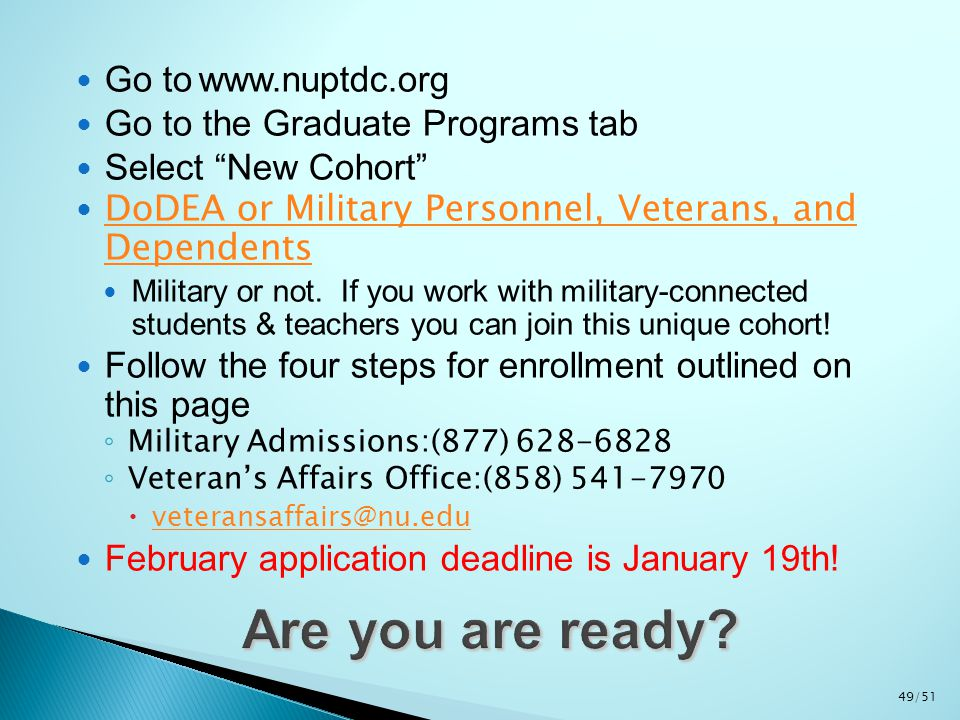 Go to www.nuptdc.org Go to the Graduate Programs tab Select New Cohort DoDEA or Military Personnel, Veterans, and Dependents DoDEA or Military Personnel, Veterans, and Dependents Military or not.