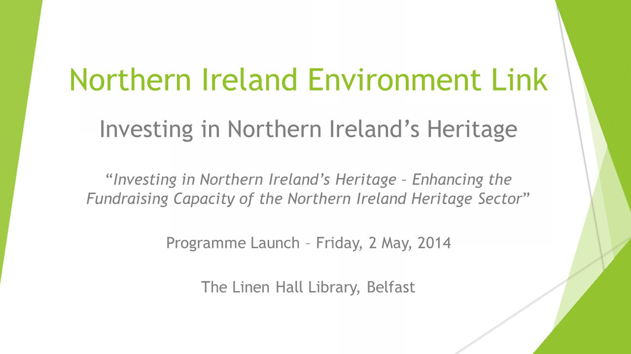 """Northern Ireland Environment Link A valued, resilient, healthy environment Investing in Northern Ireland's Heritage """"Investing in Northern Ireland's H"""