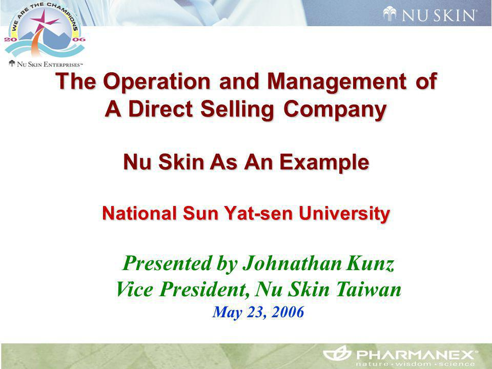 The Operation and Management of A Direct Selling Company Nu Skin As An Example National Sun Yat-sen University Presented by Johnathan Kunz Vice Presid