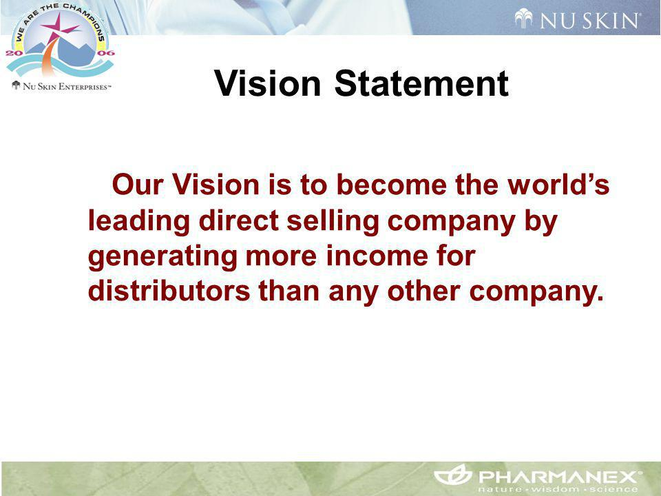Vision Statement Our Vision is to become the world's leading direct selling company by generating more income for distributors than any other company.
