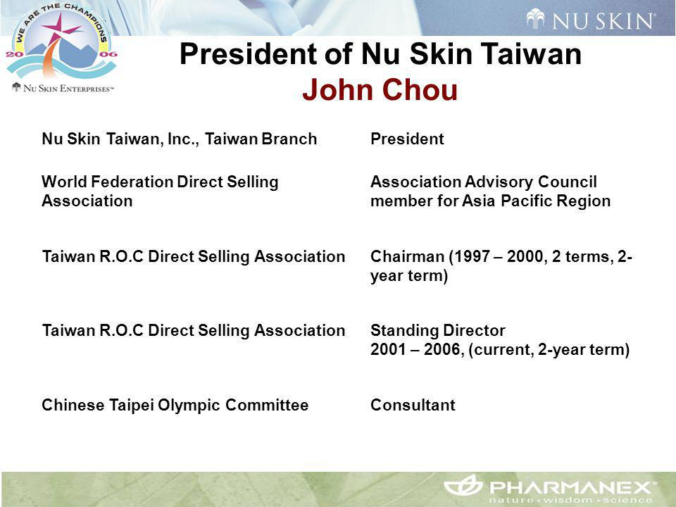 President of Nu Skin Taiwan John Chou Nu Skin Taiwan, Inc., Taiwan BranchPresident World Federation Direct Selling Association Association Advisory Co