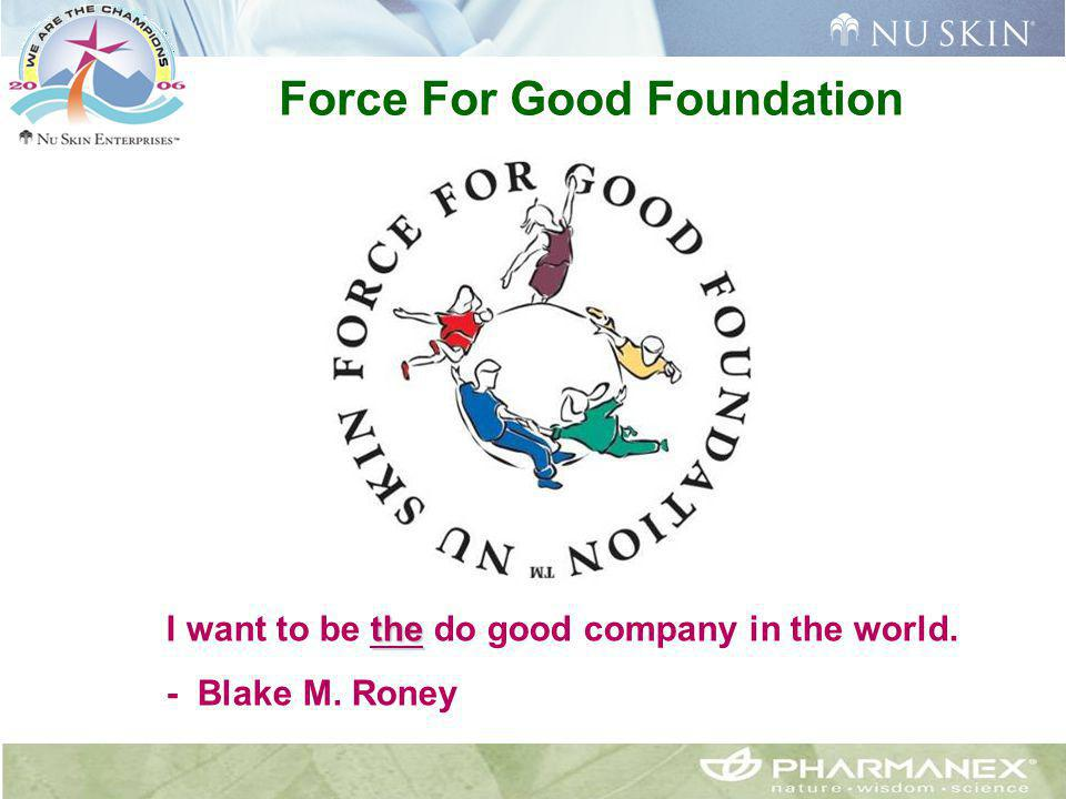 Force For Good Foundation the I want to be the do good company in the world. - Blake M. Roney