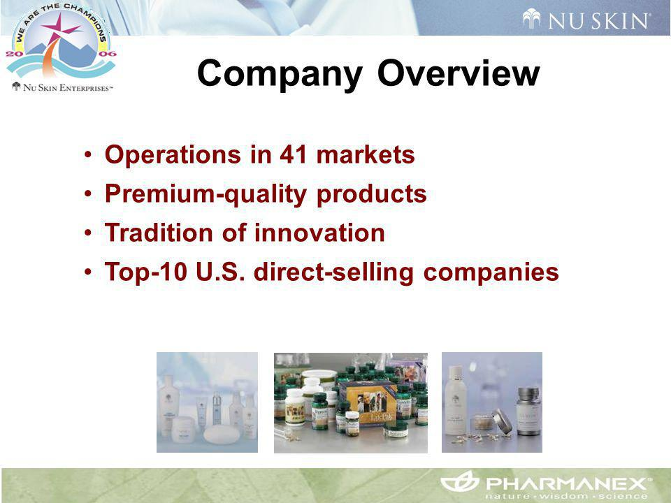 Operations in 41 markets Premium-quality products Tradition of innovation Top-10 U.S. direct-selling companies Company Overview