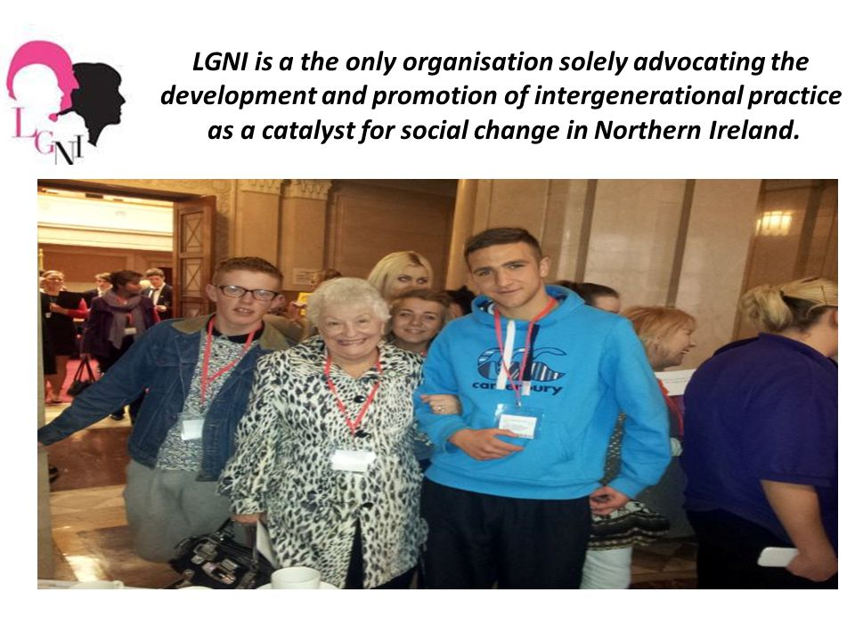 LGNI is a the only organisation solely advocating the development and promotion of intergenerational practice as a catalyst for social change in Northern Ireland.