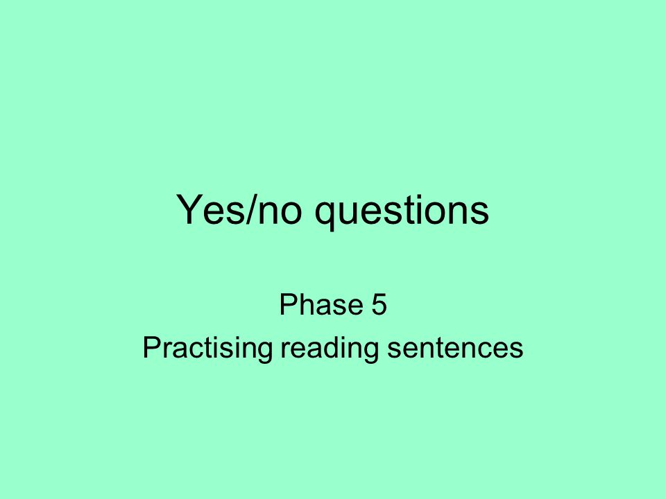Yes/no questions Phase 5 Practising reading sentences