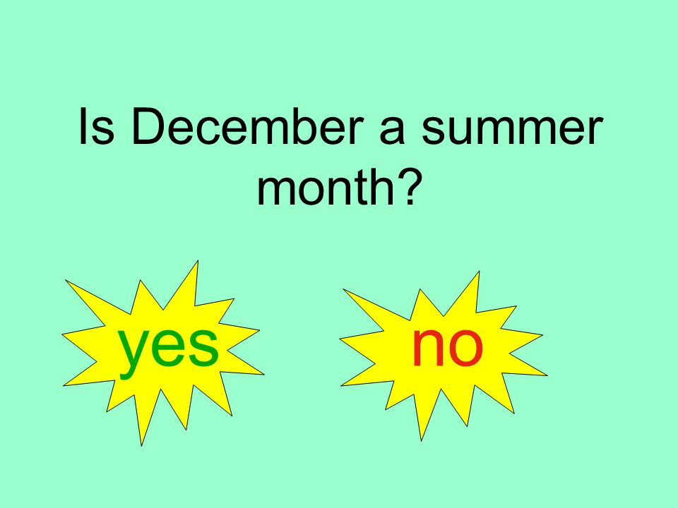 Is December a summer month yes no
