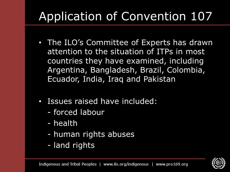 Indigenous and Tribal Peoples | www.ilo.org/indigenous | www.pro169.org Application of Convention 107 The ILO's Committee of Experts has drawn attenti