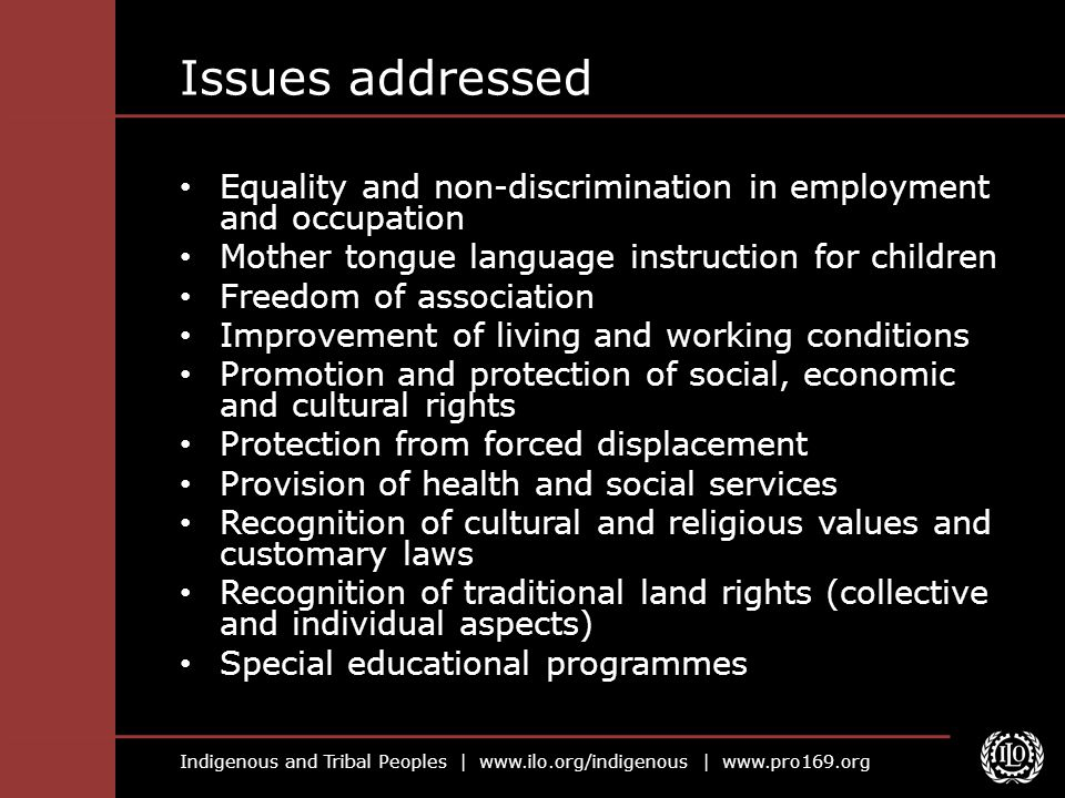 Indigenous and Tribal Peoples | www.ilo.org/indigenous | www.pro169.org Issues addressed Equality and non-discrimination in employment and occupation