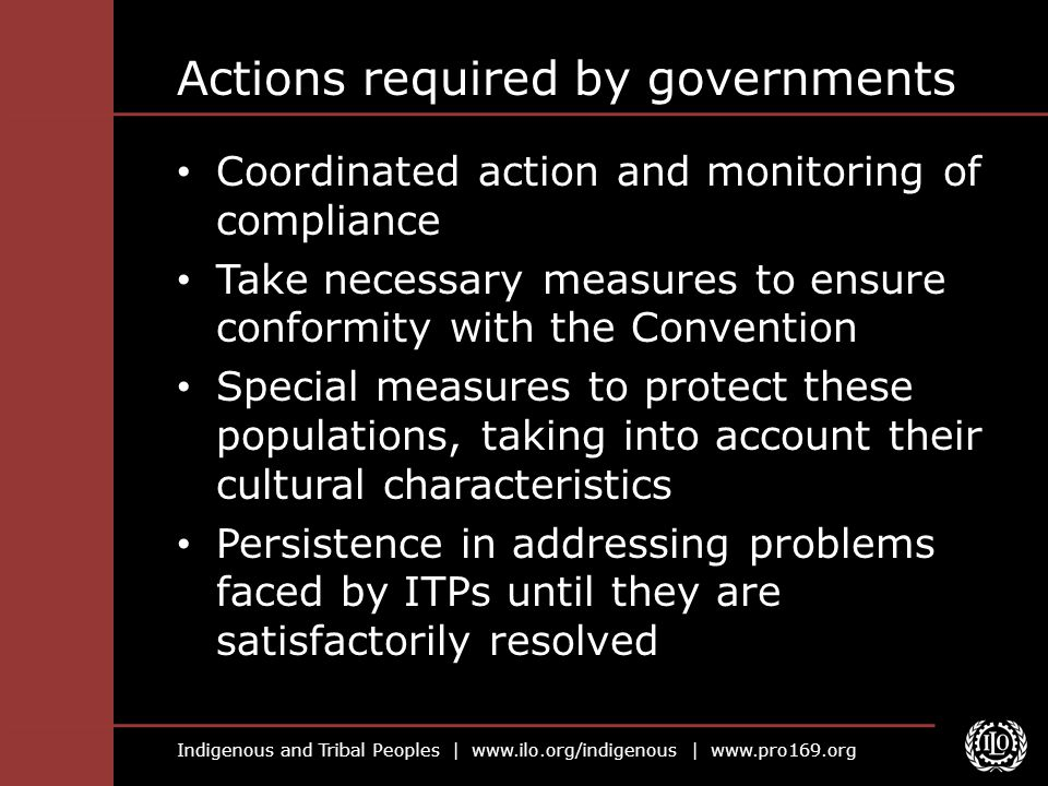 Indigenous and Tribal Peoples | www.ilo.org/indigenous | www.pro169.org Actions required by governments Coordinated action and monitoring of complianc
