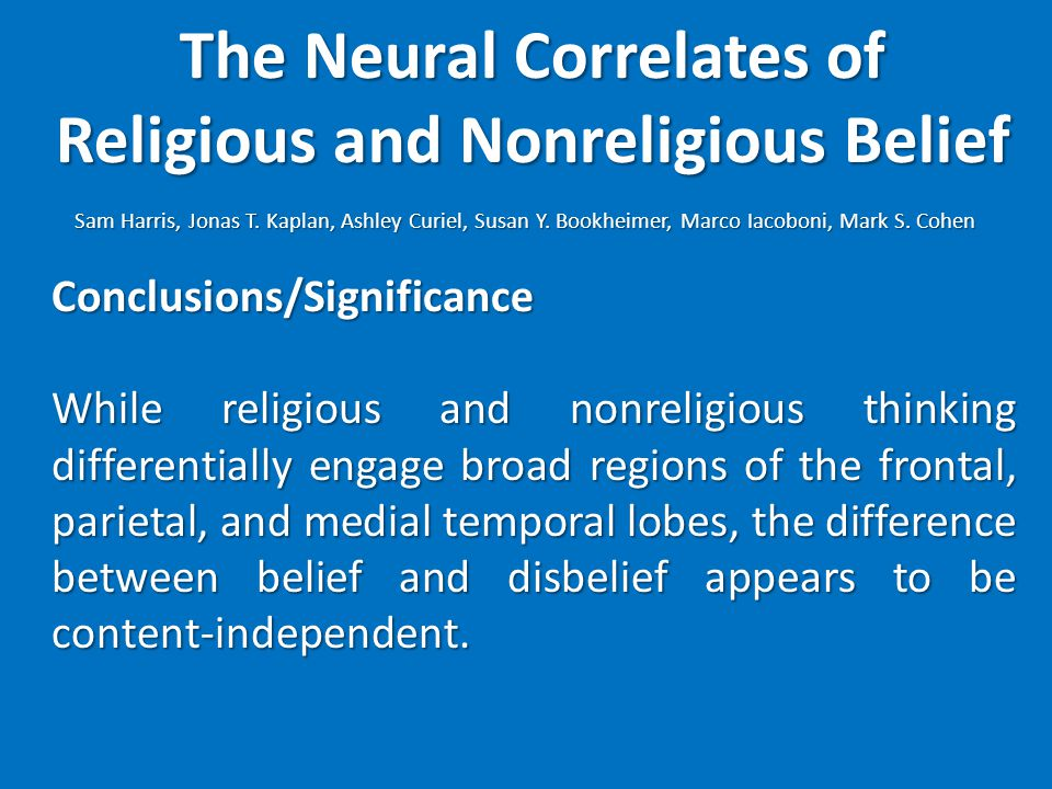 The Neural Correlates of Religious and Nonreligious Belief Sam Harris, Jonas T. Kaplan, Ashley Curiel, Susan Y. Bookheimer, Marco Iacoboni, Mark S. Co