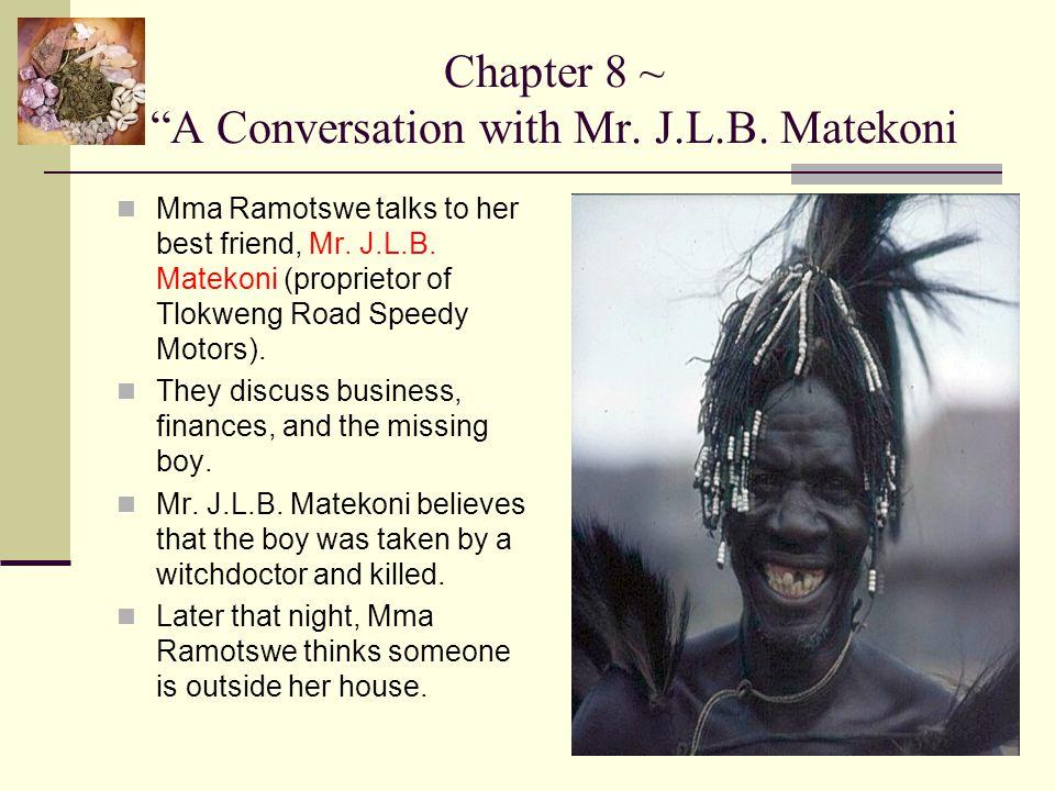"""Chapter 8 ~ """"A Conversation with Mr. J.L.B. Matekoni Mma Ramotswe talks to her best friend, Mr. J.L.B. Matekoni (proprietor of Tlokweng Road Speedy Mo"""