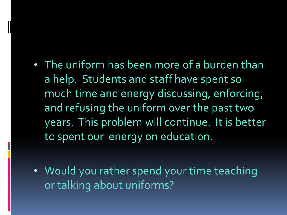 The uniform has been more of a burden than a help. Students and staff have spent so much time and energy discussing, enforcing, and refusing the unifo