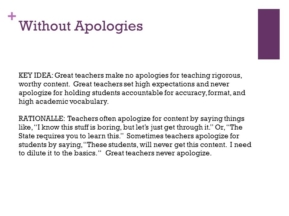 + Without Apologies KEY IDEA: Great teachers make no apologies for teaching rigorous, worthy content. Great teachers set high expectations and never a